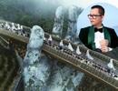 Long Kan tự hào khi góp phần đưa hình ảnh Cầu Vàng đến gần hơn với thế giới