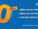 VIB miễn phí vô điều kiện toàn bộ phí rút tiền ATM và phí chuyển tiền