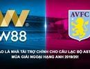 W88 chính thức trở thành đối tác của Aston Villa mùa giải NHA 2019/20