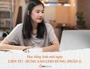 Học Tiếng Anh mỗi ngày: Liên từ trong Tiếng Anh - dùng sao cho đúng? (Phần 2)