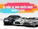 Top 10 mẫu xe bán nhiều nhất tháng 12/2018: Miếng bánh chia đều