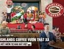"""Highlands Coffee: Trọn vẹn tuổi 20 cùng hành trình lan tỏa """"niềm tự hào đất Việt"""""""