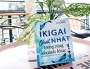 Ikigai - Bí quyết giúp người Nhật đi tìm hạnh phúc trong từng khoảnh khắc