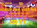 Bigbuy24h và Goldgame Việt Nam trao thưởng 20 tỷ đồng nếu ĐT Việt Nam lọt vào World Cup 2022