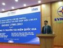 """EVNNPT nhận chứng chỉ """"Quản lý an ninh thông tin phù hợp tiêu chuẩn ISO/IEC 27001:2013"""""""