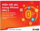 """""""Miễn hết phí, trúng iPhone như ý"""" khi giao dịch trên ngân hàng điện tử của MSB"""
