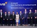 Lãnh đạo VIB: 'Basel II và Basel III là con đường tất yếu để làm cho ngân hàng an toàn hơn và chất lượng hơn'