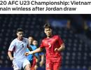 Báo châu Á thất vọng vì U23 Việt Nam vẫn chưa thắng