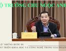 """Bộ trưởng Chu Ngọc Anh """"tiết lộ"""" những bước đi để phát triển khoa học và công nghệ trong giai đoạn mới"""
