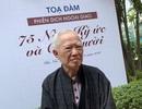 Nguyên Phó thủ tướng Vũ Khoan tiết lộ bí quyết luyện ngoại ngữ của Bác Hồ