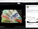 """""""Tiền giả"""" rao trên Facebook: Tham mua tiền giả, mất toi tiền thật!"""
