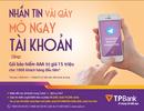 Nhắn tin vài giây - mở ngay tài khoản và nhiều ưu đãi tại TPBank