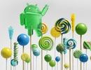 Những smartphone nào sẽ được nâng cấp lên Android 5.0 Lollipop?