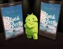 CEO BlackBerry xác nhận sẽ ra mắt 2 smartphone Android trong năm nay