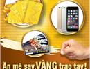 """Nhận iPhone 6 cùng """"Ăn mê say, vàng trao tay"""""""