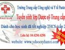 Trung cấp Dược tuyển sinh học sinh tốt nghiệp THCS (cấp 2) chưa tốt nghiệp THPT (cấp 3)