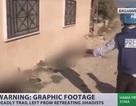 Syria: Rùng mình cảnh chết chóc nơi phiến quân bỏ chạy