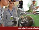 """Nghịch lý: Doanh nghiệp cần thợ lành nghề, trường đào tạo nghề """"ế"""" người học"""
