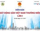 15/11: Diễn đàn Bất động sản Việt Nam thường niên lần 1 sẽ diễn ra tại Hà Nội