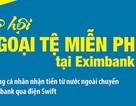 Cơ hội nhận ngoại tệ miễn phí tại Eximbank