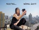 """3 câu chuyện """"sống ảo kinh điển"""" trên mạng xã hội của bạn trẻ Việt"""