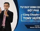 Chân dung CEO Tony Huỳnh – Chuyên gia xây dựng hệ thống phân phối kinh doanh bạc tỷ