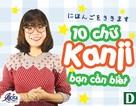 """Học tiếng Nhật: 10 chữ Kanji cơ bản """"bắt buộc phải nhớ"""""""