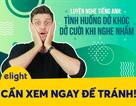 Học tiếng Anh: Các tình huống dở khóc dở cười khi nghe nhầm!