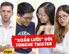 """Học tiếng Anh: Thử thách phát âm có thể khiến bạn """"xoắn lưỡi"""""""