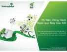 """Vietcombank kỉ niệm 55 ngày thành lập: Nhiều ưu đãi hấp dẫn trong """"55 năm đồng hành – ngàn quà tặng gắn kết"""""""