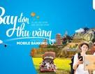 Ưu đãi lớn cho khách hàng đặt vé máy bay trên ứng dụng Mobile Banking