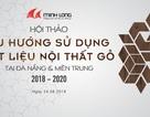 Hội thảo về xu hướng sử dụng vật liệu nội thất gỗ tại Đà Nẵng