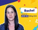 """Học tiếng Anh: Cách phát âm chuẩn như người bản ngữ của """"cô giáo youtube"""" Rachel"""