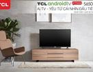 TCL S6500 - Chiếc Ai Android TV đầu tiên hỗ trợ hoàn toàn tiếng Việt