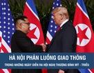 Giao thông Hà Nội thay đổi thế nào những ngày diễn ra Hội nghị thượng đỉnh Mỹ - Triều?