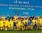 Ra mắt trung tâm đào tạo bóng đá trẻ em VTVcab STAR FOOTBALL