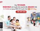 Mua TV Sharp, vù vù truyền hình cáp và FPT Play miễn phí