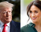 """Tổng thống Trump """"bối rối"""" vì không được Công nương Anh Meghan Markle yêu mến"""
