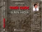 """Ấn tượng nhân đọc """"Thời cuộc và Văn hoá"""" của Hồ Quang Lợi"""