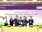 TPBank và GCPF ký kết hợp đồng cho vay tín dụng xanh 20 triệu USD