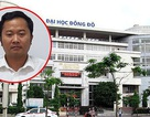 Vụ khởi tố, bắt tạm giam Hiệu trưởng ĐH Đông Đô: Bộ GD&ĐT nói gì?
