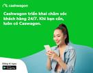 Cashwagon triển khai dịch vụ chăm sóc khách hàng 24/7