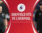 """Sheffield Utd """"nhỏ bé"""" có đủ sức ngăn chặn mạch toàn thắng của Liverpool?"""