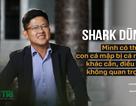 Shark Dũng: Mình có thể là con cá mập bị cá mập khác cắn, điều đấy không quan trọng!