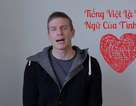 """Chàng trai Úc hát """"Anh yêu em"""" tâm sự: """"Tiếng Việt là ngôn ngữ tình yêu"""""""