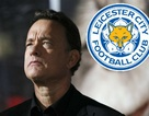 Tài tử Tom Hanks hốt bạc nhờ Leicester City
