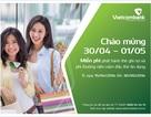 Vietcombank ưu đãi phát hành thẻ mới nhân dịp 30/4