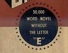 """Cuốn tiểu thuyết dài 50.000 từ mà không một lần dùng đến chữ """"e"""""""