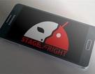 Phát hiện và khắc phục lỗ hổng bảo mật nghiêm trọng Stagefright trên Android