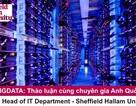 BIGDATA: Thảo luận cùng chuyên gia IT đại học Sheffield Hallam, Anh quốc